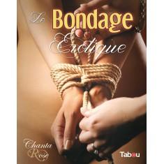 Le Bondage Érotique (Nouvelle édition)