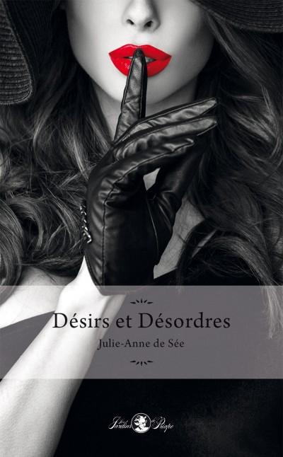 Désirs et Désordres : un très bon moment en compagnie des personnages imaginés par Julie-Anne de Sée.